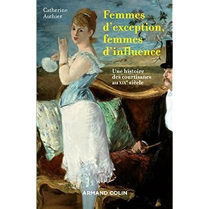 Femmes d'exception, femmes d'influence : Une histoire des courtisanes au XIXe siècle (Hors Collection)