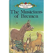 The Musicians Of Bremen : (Well-Loved Tales) :