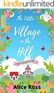 The Little Village On The Hill (Book 1: New Beginnings) : A hilarious romantic comedy