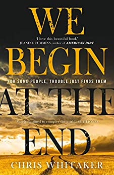 We Begin at the End: Gripping. Heart-breaking. Unforgettable. Discover the most captivating crime read of 2020 by [Whitaker, Chris]