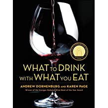 What to Drink with What You Eat: The Definitive Guide to Pairing Food with Wine, Beer, Spirits, Coffee, Tea - Even Water - Based on Expert Advice from America's Best Sommeliers (English Edition)