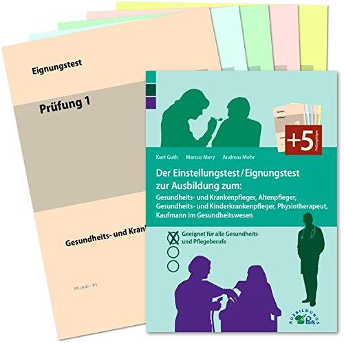 Der Einstellungstest / Eignungstest zur Ausbildung zum Gesundheits- und Krankenpfleger, Altenpfleger, Gesundheits- und Kinderkrankenpfleger, ... für alle Gesundheits- und Pflegeberufe