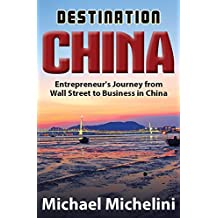 Destination China: Entrepreneur's Journey From Wall Street to Business in China (English Edition)
