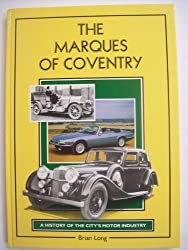 The Marques of Coventry: A History of the City's Motor Industry by Brian Long (1990-04-06)