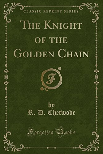 The Knight of the Golden Chain (Classic Reprint)