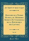 histoire de l esprit humain ou memoires secrets et universels de la republique des lettres vol 12 classic reprint