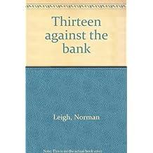 Thirteen against the bank