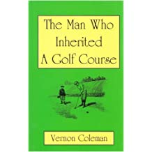The Man Who Inherited a Golf Course by Vernon Coleman (1993-11-11)