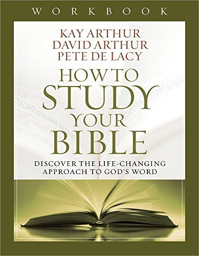 How to Study Your Bible Workbook: Discover the Life-Changing Approach to God's Word by Kay Arthur (2014-01-01)