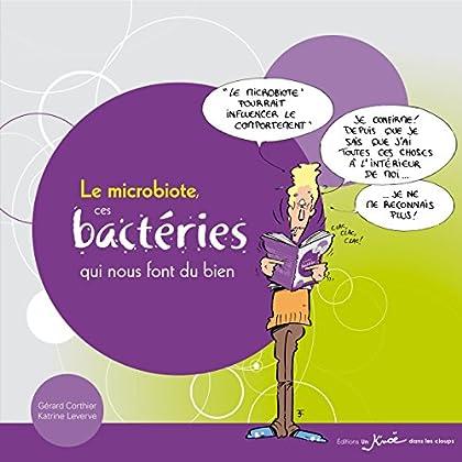 Le microbiote, ces bactéries qui nous font du bien