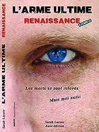 L'arme Ultime: Renaissance par Sarah Lacote