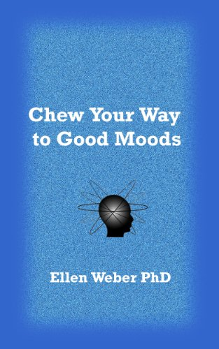 Chew Your Way to Good Moods (Novelty with the Brain in Mind Book 1)