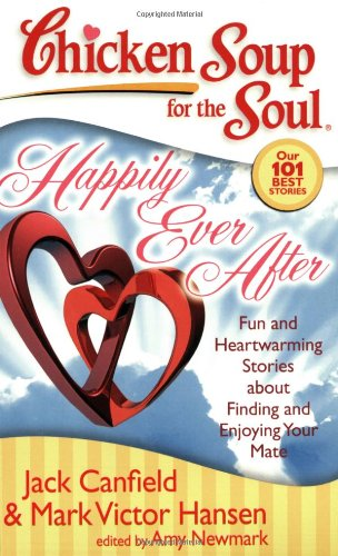 Happily Ever After: Fun and Heartwarming Stories About Finding and Enjoying Your Mate (Chicken Soup for the Soul) por Jack Canfield