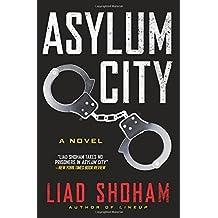 Asylum City: A Novel by Liad Shoham (2015-12-01)