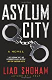 Front cover for the book Asylum City: A Novel by Liad Shoham
