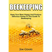 Bee Keeping: An Ultimate Guide To BeeKeeping At Home, Raise Honey Bees, Make Honey, Homesteading, Self sustainability, backyard bee's, building beehives, ... Guide To Beekeeping. (English Edition)