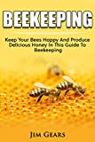 Bee Keeping: An Ultimate Guide To BeeKeeping At Home, Raise Honey Bees, Make Honey, Homesteading, Self sustainability, backyard bee's, building beehives, Honeybees, Beginners Guide To Beekeeping.