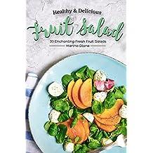 Healthy & Delicious Fruit Salad Recipes: 30 Enchanting Fresh Fruit Salads (English Edition)