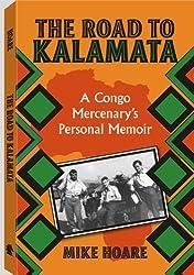 The Road to Kalamata: A Congo Mercenary's Personal Memoir by Mike Hoare (1989-07-30)