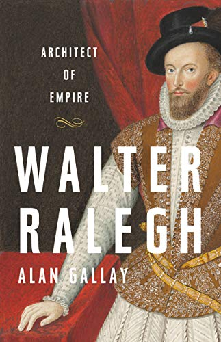 Walter Ralegh: Architect of Empire (English Edition)