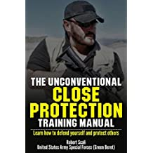 The Unconventional Close Protection Training Manual: Learn how to defend yourself and protect others (English Edition)
