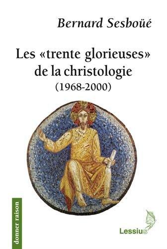 Les trente glorieuses de la christologie : (1968-2000)