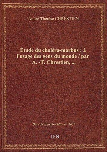 tude du cholra-morbus :  l'usage des gens du monde / par A. -T. Chrestien,...