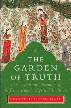 The Garden of Truth: Knowledge, Love, and Action von [Nasr, Seyyed Hossein]