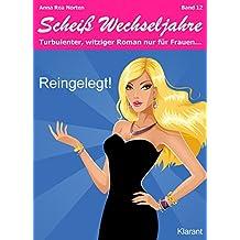 Reingelegt! Scheiß Wechseljahre, Band 12. Turbulenter, spritziger Liebesroman nur für Frauen...
