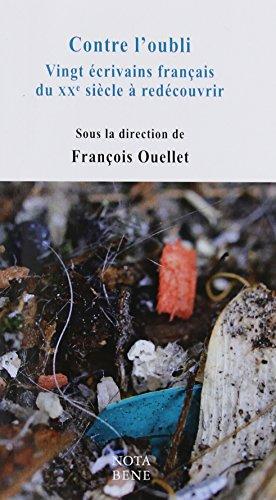Contre l'Oubli: Vingt Ecrivains Français du Xxe Siecle a Redecou-