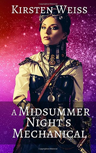 A Midsummer Night's Mechanical: Book Three in the Sensibility Grey Series of Steampunk Suspense: Volume 3