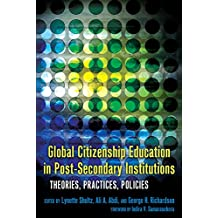 Global Citizenship Education in Post-Secondary Institutions: Theories, Practices, Policies- Foreword by Indira V. Samarasekera (Complicated Conversation / A Book Series of Curriculum Studies)