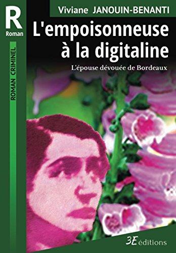 L'empoisonneuse à la digitaline: L'épouse dévouée de Bordeaux (Romans criminels) por Viviane Janouin-Benanti