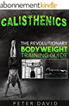 Calisthenics: The Revolutionary Bodyw...