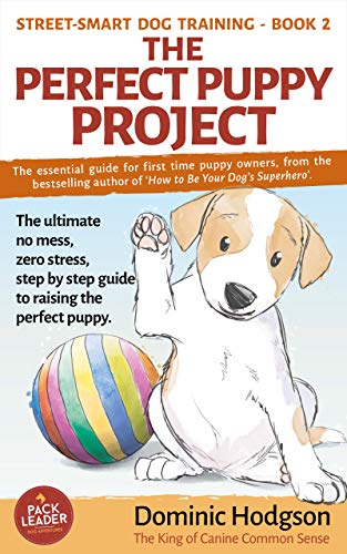 The Perfect Puppy Project: The ultimate no-mess, zero-stress, step-by-step  guide to raising the perfect puppy (Street-Smart Dog Training Book 2)