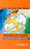 How to Get the Best Medical Care: A Guide for the Intelligent Patient