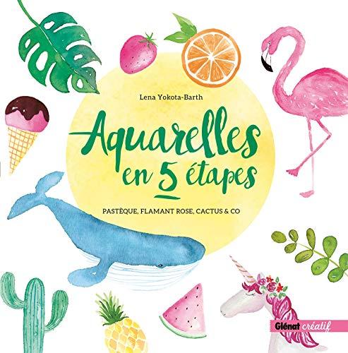 Aquarelles en 5 étapes: Pastèque, flamant rose, cactus & co (Glénat créatif) por Lena Yokota-Barth