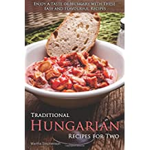 Traditional Hungarian Recipes for Two: Enjoy a Taste of Hungary with These Easy and Flavourful Recipes