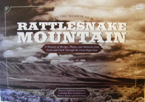 In the Shadow of Rattlesnake Mountain: A Treasury of Recipes, Photos, and Memories : From Lewis and Clark Through the Great Depression Columbia Wine Co