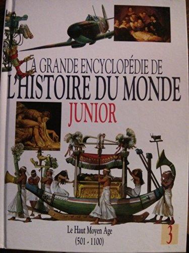 La grande encyclopédie de l'histoire du monde junior Le haut moyen age 501-1100