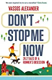 Don't Stop Me Now: 26.2 Tales of a Runner's Obsession by Vassos Alexander