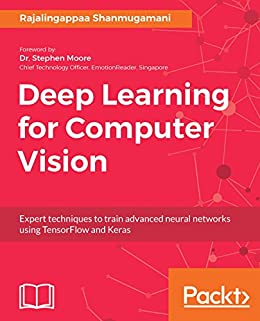 Deep Learning for Computer Vision: Expert techniques to train advanced neural networks using TensorFlow and