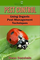 Pest Control: Using Organic Pest Management Techniques (horticulture, gardening, harvest, bugs, planting, beetles, caterpillars) (English Edition)