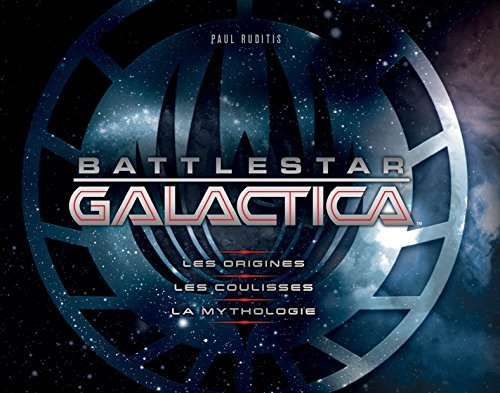 Battlestar Galactica : Les Origines, les coulisses, la mythologie