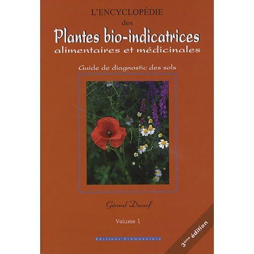 L'encyclopédie des Plantes bio-indicatrices, alimentaires et médicinales : Guide de diagnostic des sols Volume 1