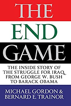 The Endgame: The Inside Story of the Struggle for Iraq, from George W. Bush to Barack Obama by [Trainor, Bernard, Gordon, Michael]