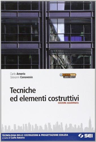 Tecniche ed elementi costruttivi. Tecnologia delle costruzioni e progettazione edilizia. Per gli Ist. tecnici