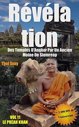 Révélation Des Temples D'Angkor Par Un Ancien Moine De Siemreap: VOL.11 LE PRÉAH KHAN (Les temples khmers) par Thol SVAY