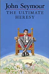 The Ultimate Heresy by John Seymour (1989-11-30)
