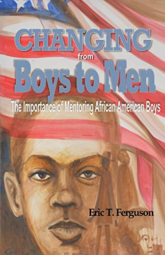 Changing From Boys to Men: The Importance of Mentoring African American Boys -